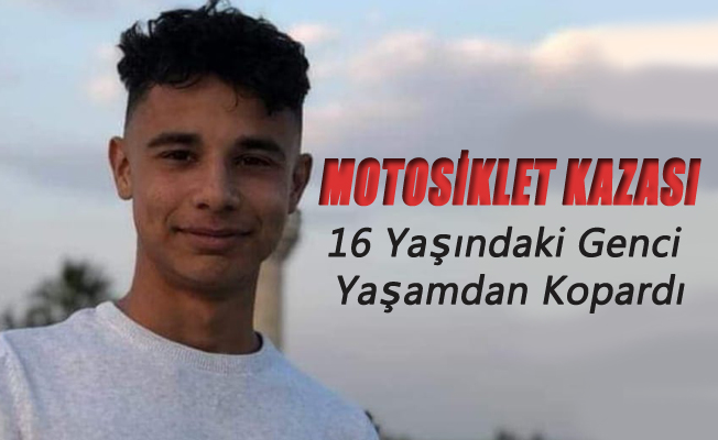 Motosiklet Kazası 16 Yaşındaki Genci Yaşamdan Kopardı