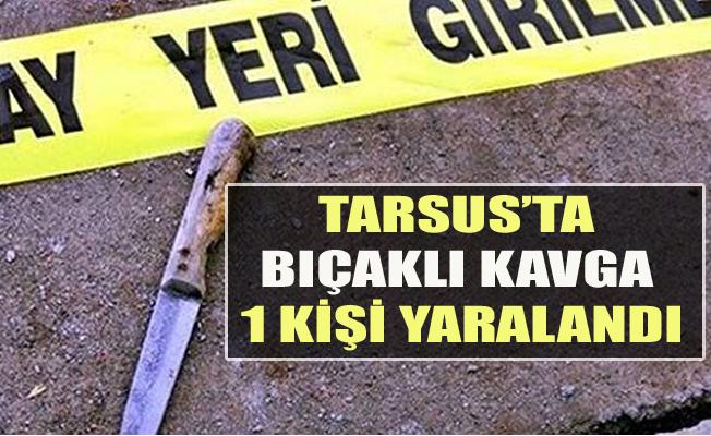 Tarsus'ta Bıçaklı Kavga 1 Kişi Yaralandı