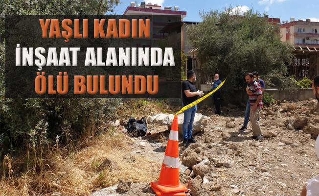 Tarsus'ta Yaşlı Kadın İnşaat Alanında Ölü Bulundu