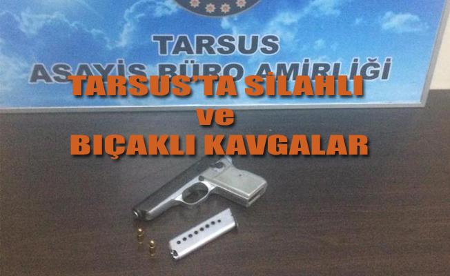 Tarsus'ta Silahlı ve Bıçaklı Kavgalar