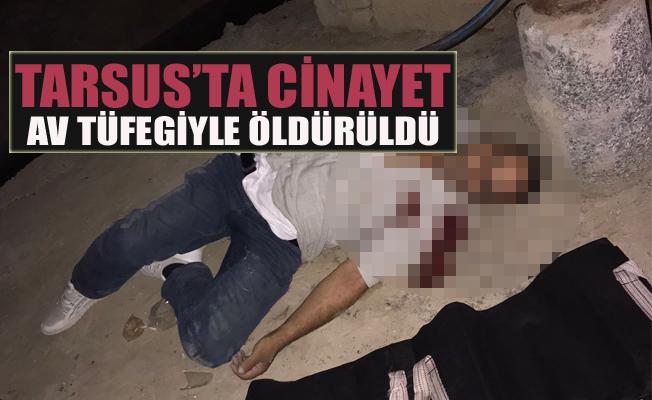 Tarsus'ta Cinayet, Av Tüfeğiyle Öldürüldü