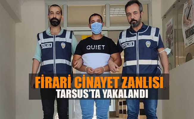 Firari Cinayet Zanlısı, Tarsus'ta Yakalandı